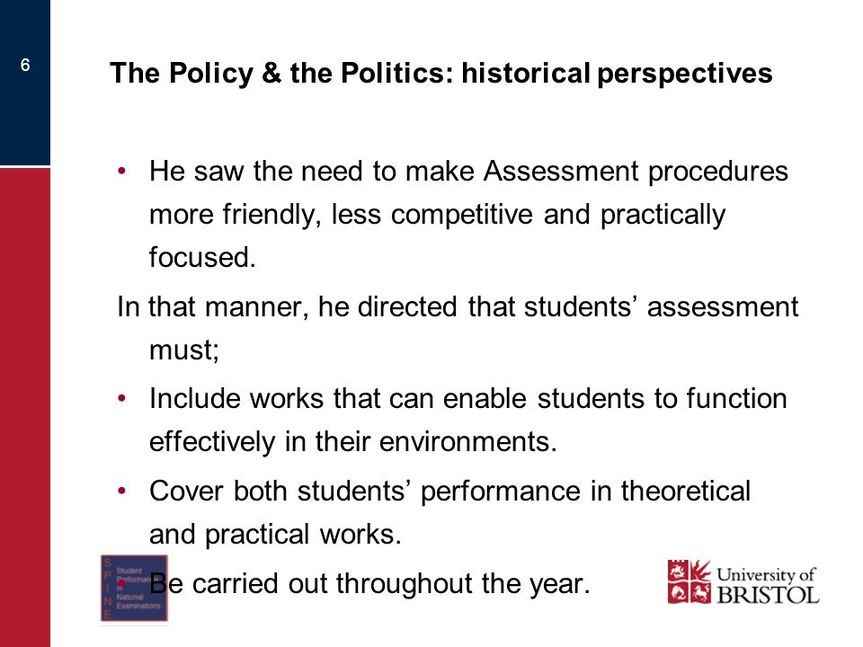 6 The Policy & the Politics: historical perspectives He saw the need to make Assessment procedures more friendly, less competitive and practically focused.