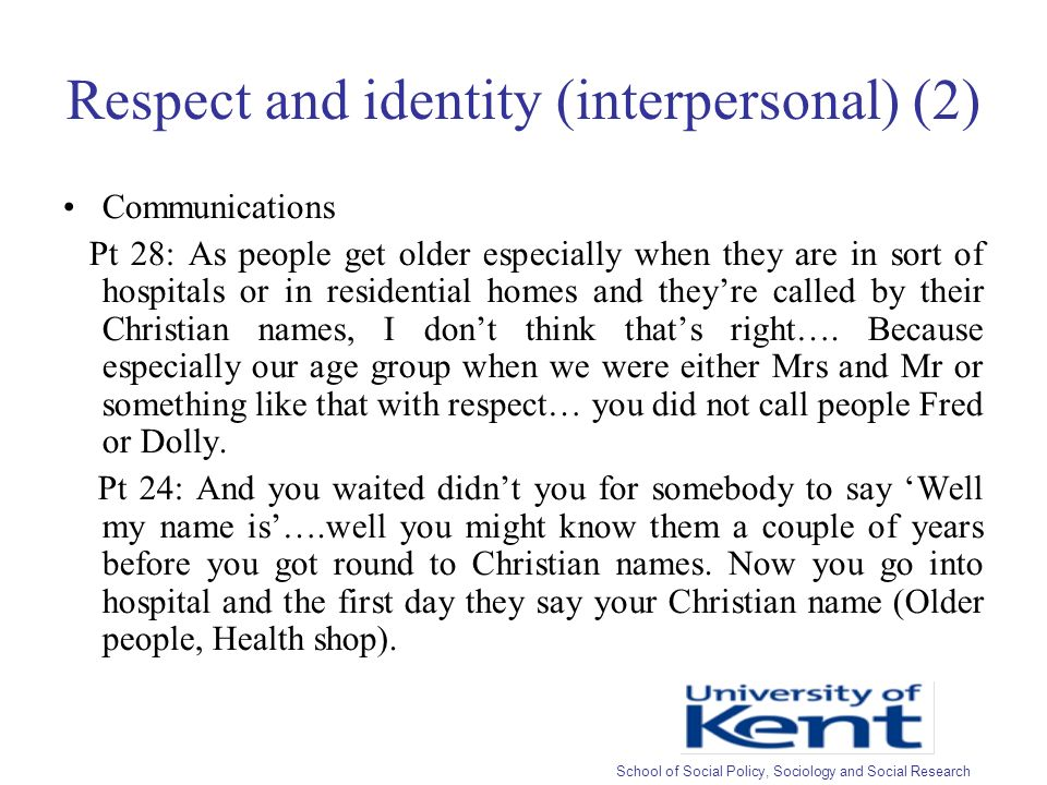 Respect and identity (interpersonal) (2) Communications Pt 28: As people get older especially when they are in sort of hospitals or in residential homes and theyre called by their Christian names, I dont think thats right….