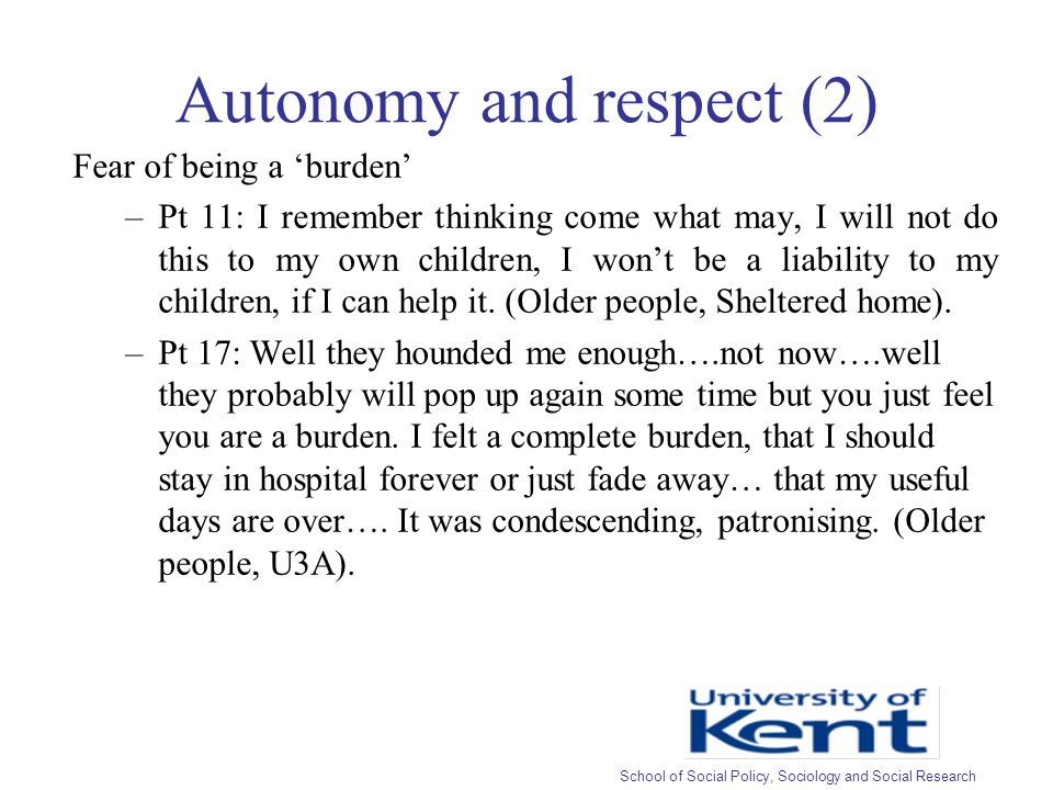 Autonomy and respect (2) Fear of being a burden –Pt 11: I remember thinking come what may, I will not do this to my own children, I wont be a liability to my children, if I can help it.