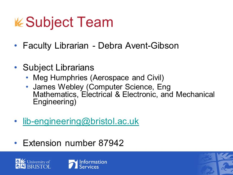 Subject Team Faculty Librarian - Debra Avent-Gibson Subject Librarians Meg Humphries (Aerospace and Civil) James Webley (Computer Science, Eng Mathematics, Electrical & Electronic, and Mechanical Engineering) lib-engineering@bristol.ac.uk Extension number 87942