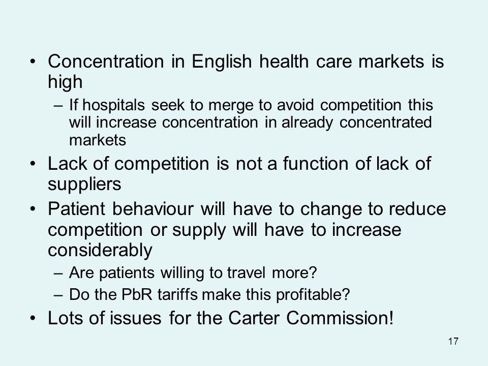17 Concentration in English health care markets is high –If hospitals seek to merge to avoid competition this will increase concentration in already concentrated markets Lack of competition is not a function of lack of suppliers Patient behaviour will have to change to reduce competition or supply will have to increase considerably –Are patients willing to travel more.