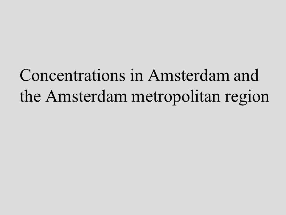 Concentrations in Amsterdam and the Amsterdam metropolitan region