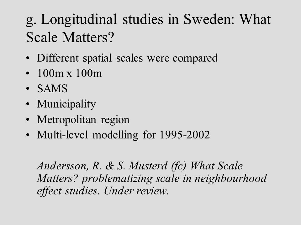 g. Longitudinal studies in Sweden: What Scale Matters.