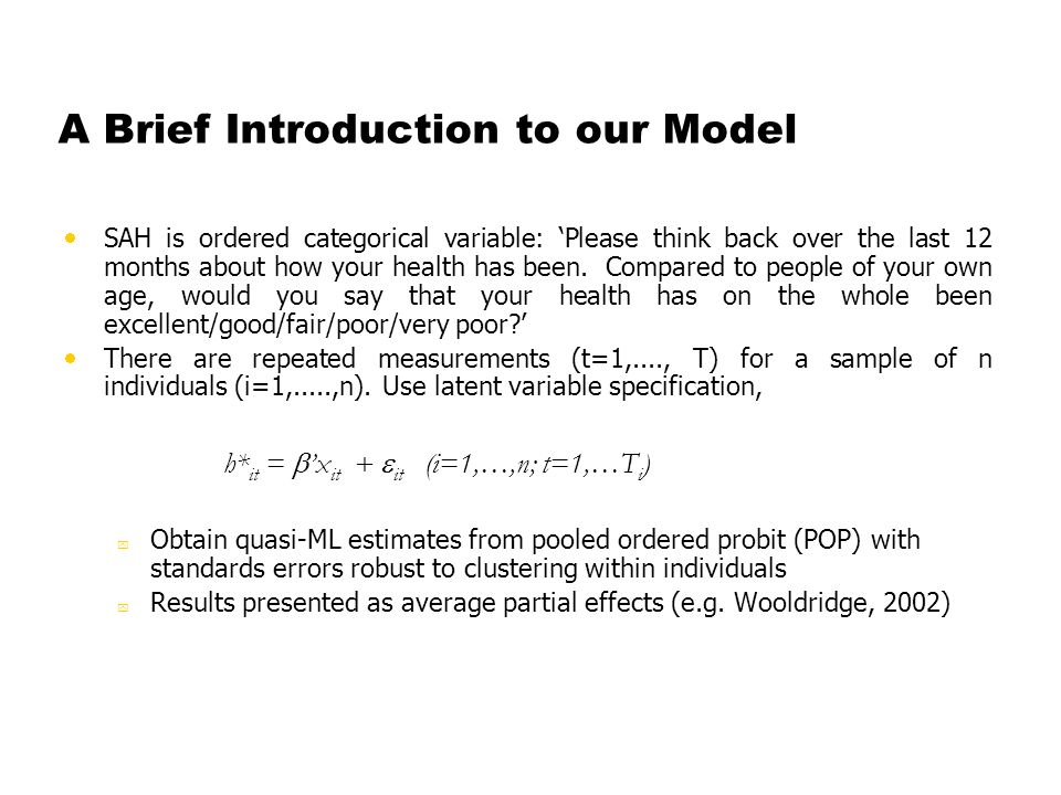 A Brief Introduction to our Model SAH is ordered categorical variable: Please think back over the last 12 months about how your health has been.