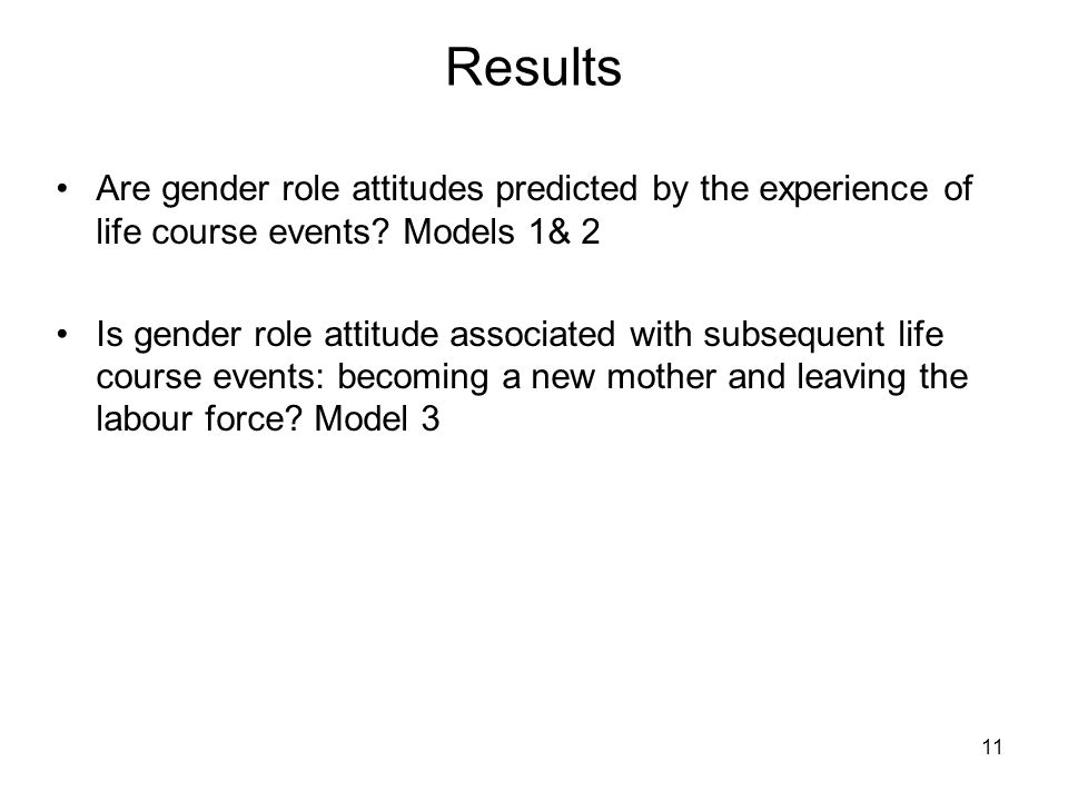 11 Results Are gender role attitudes predicted by the experience of life course events.
