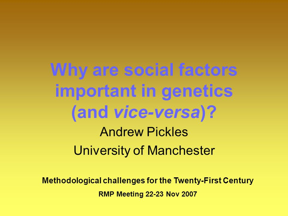 Why are social factors important in genetics (and vice-versa).