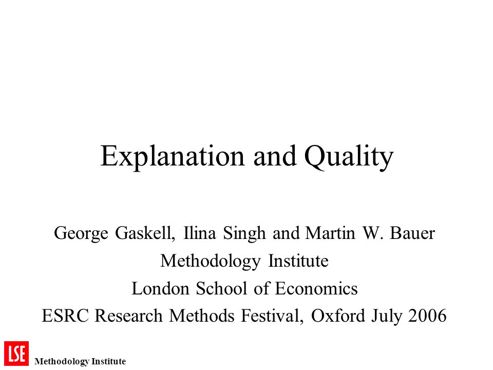 Methodology Institute Explanation and Quality George Gaskell, Ilina Singh and Martin W.