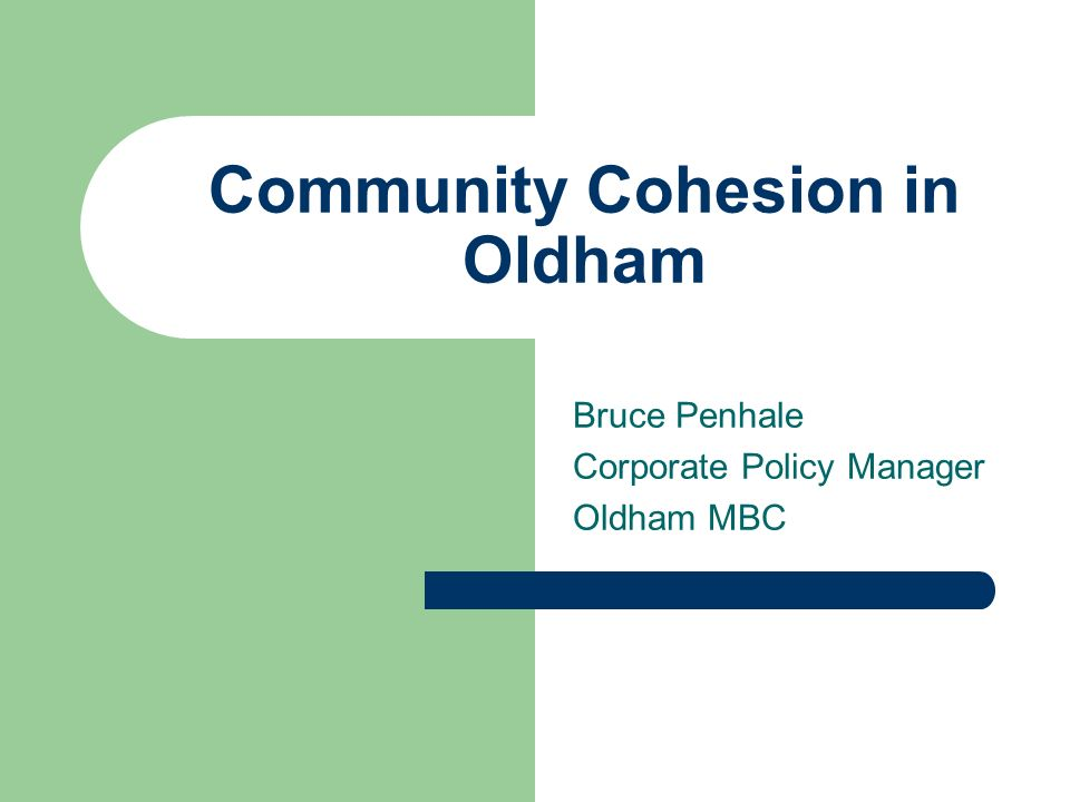 Community Cohesion in Oldham Bruce Penhale Corporate Policy Manager Oldham MBC