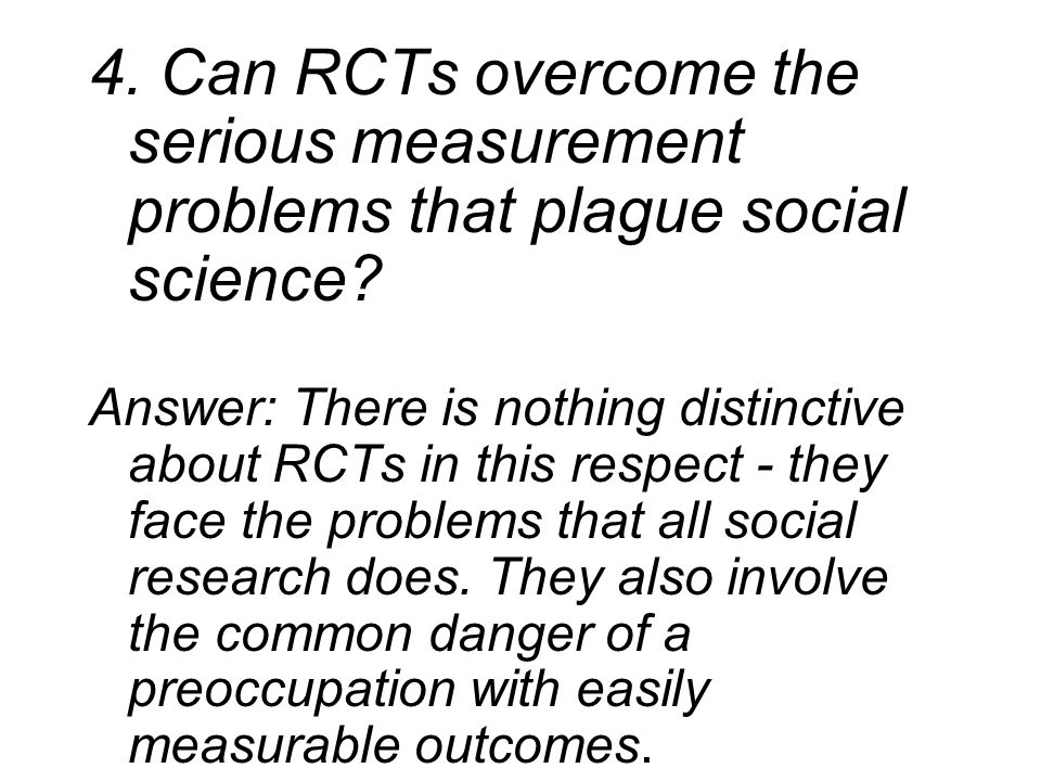 4. Can RCTs overcome the serious measurement problems that plague social science.