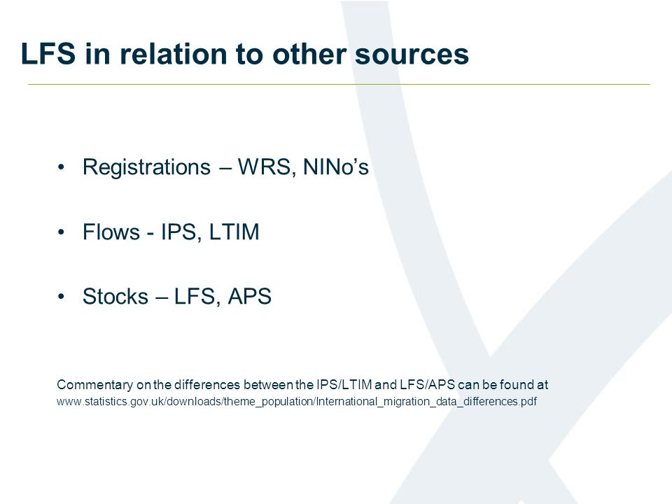 LFS in relation to other sources Registrations – WRS, NINos Flows - IPS, LTIM Stocks – LFS, APS Commentary on the differences between the IPS/LTIM and LFS/APS can be found at