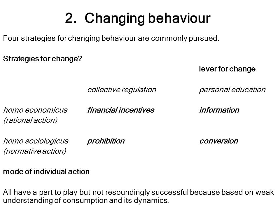 2. Changing behaviour Four strategies for changing behaviour are commonly pursued.