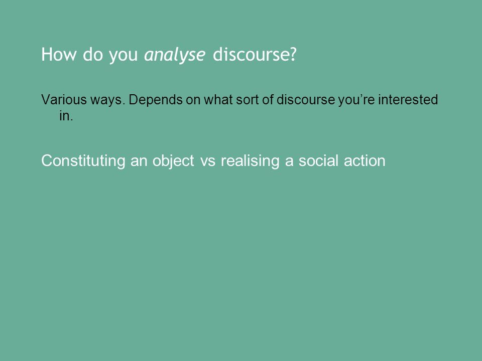 How do you analyse discourse. Various ways. Depends on what sort of discourse youre interested in.