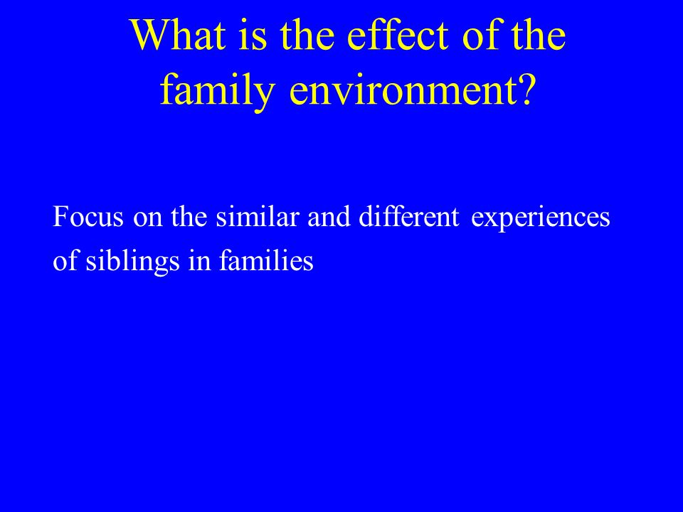 What is the effect of the family environment.