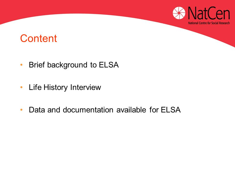 Content Brief background to ELSA Life History Interview Data and documentation available for ELSA
