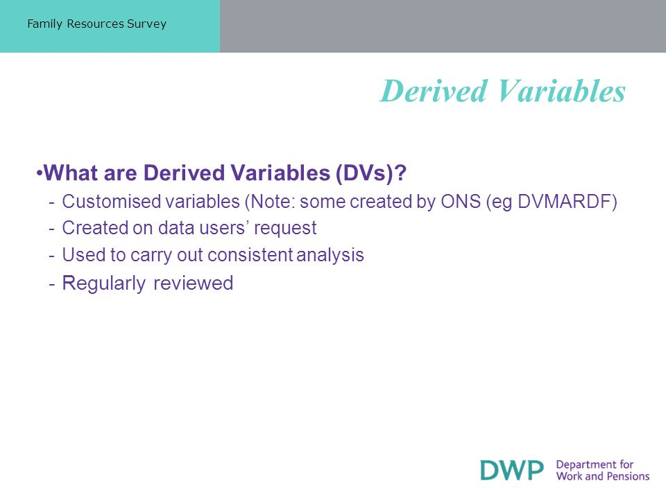 Derived Variables What are Derived Variables (DVs).