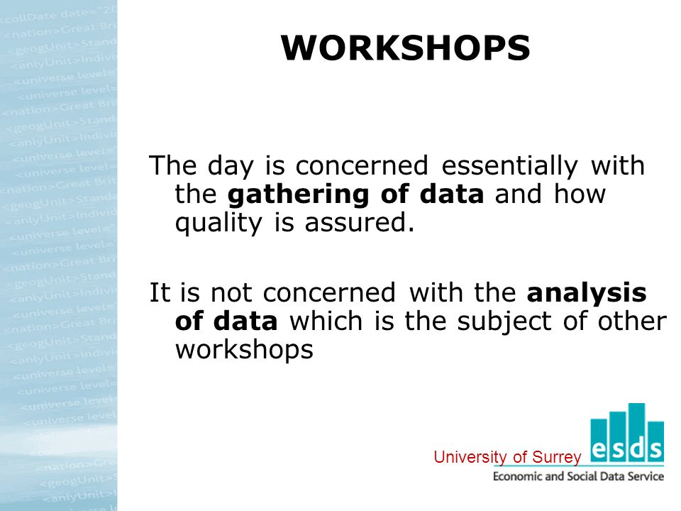 WORKSHOPS The day is concerned essentially with the gathering of data and how quality is assured.
