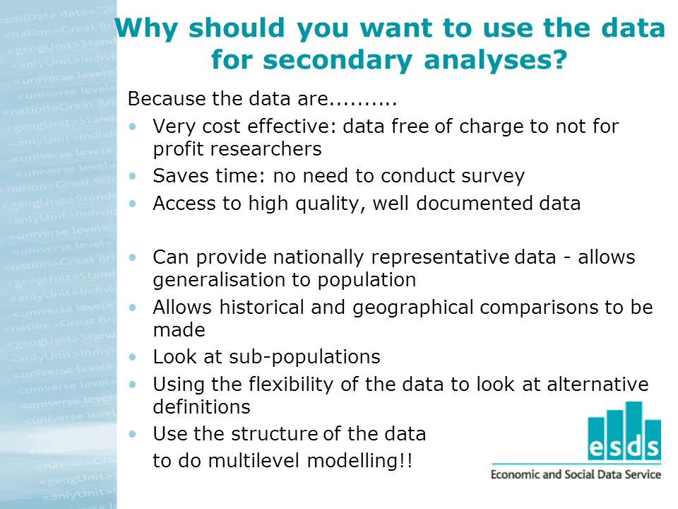 Why should you want to use the data for secondary analyses.