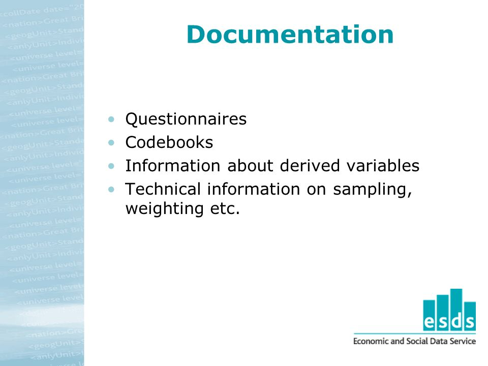 Documentation Questionnaires Codebooks Information about derived variables Technical information on sampling, weighting etc.