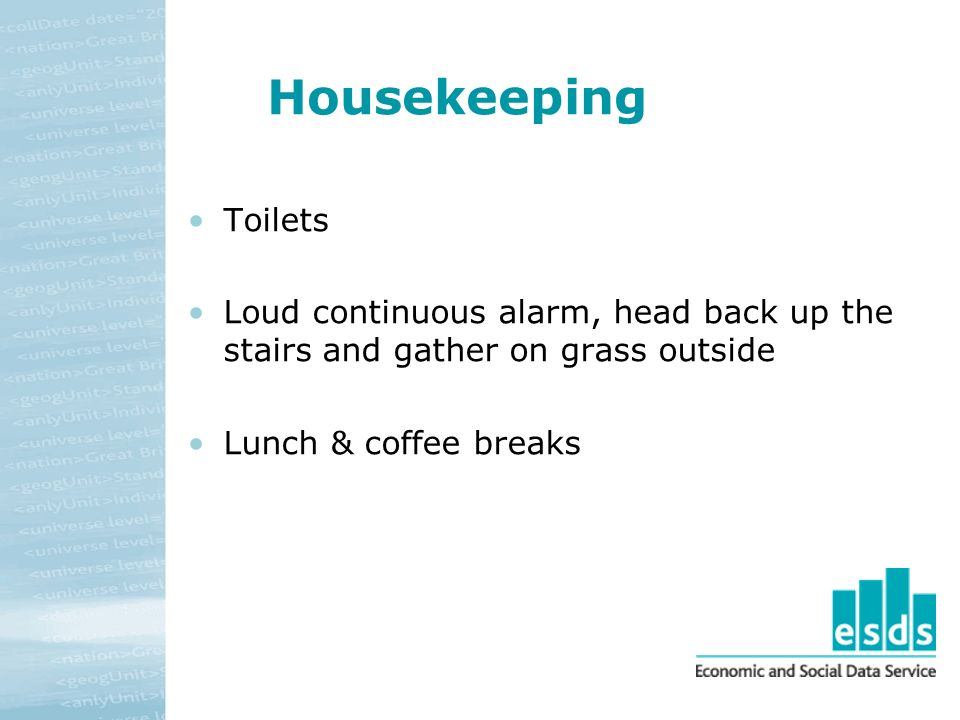 Housekeeping Toilets Loud continuous alarm, head back up the stairs and gather on grass outside Lunch & coffee breaks