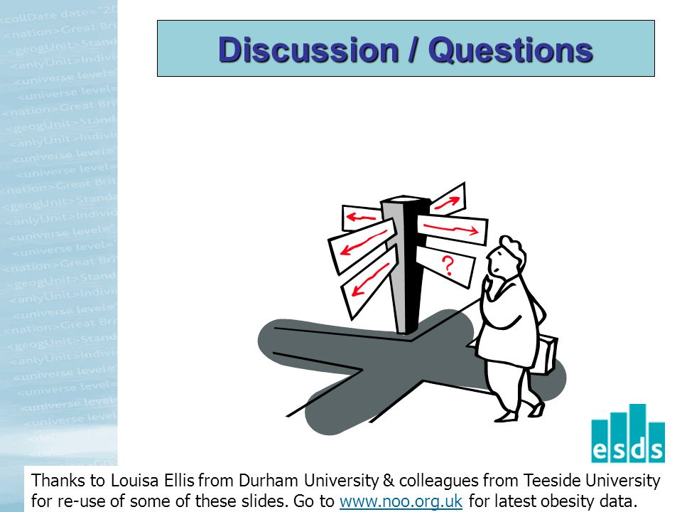 Discussion / Questions Thanks to Louisa Ellis from Durham University & colleagues from Teeside University for re-use of some of these slides.