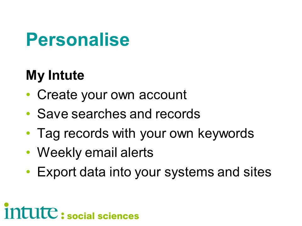 Personalise My Intute Create your own account Save searches and records Tag records with your own keywords Weekly  alerts Export data into your systems and sites