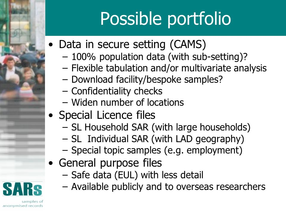 Possible portfolio Data in secure setting (CAMS) –100% population data (with sub-setting).