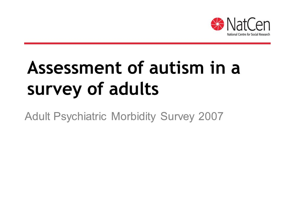 Assessment of autism in a survey of adults Adult Psychiatric Morbidity Survey 2007