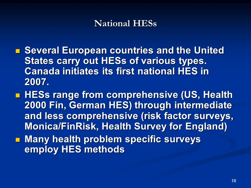 18 National HESs Several European countries and the United States carry out HESs of various types.