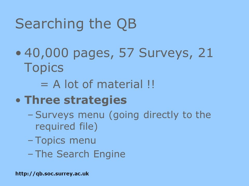 Searching the QB 40,000 pages, 57 Surveys, 21 Topics = A lot of material !.