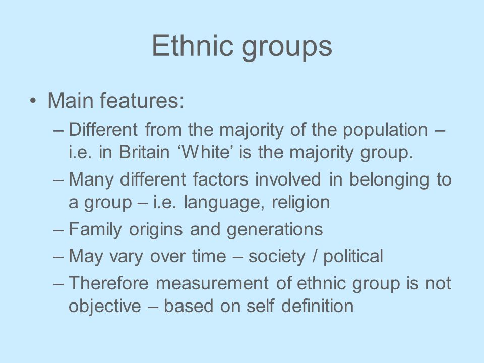 Ethnic groups Main features: –Different from the majority of the population – i.e.