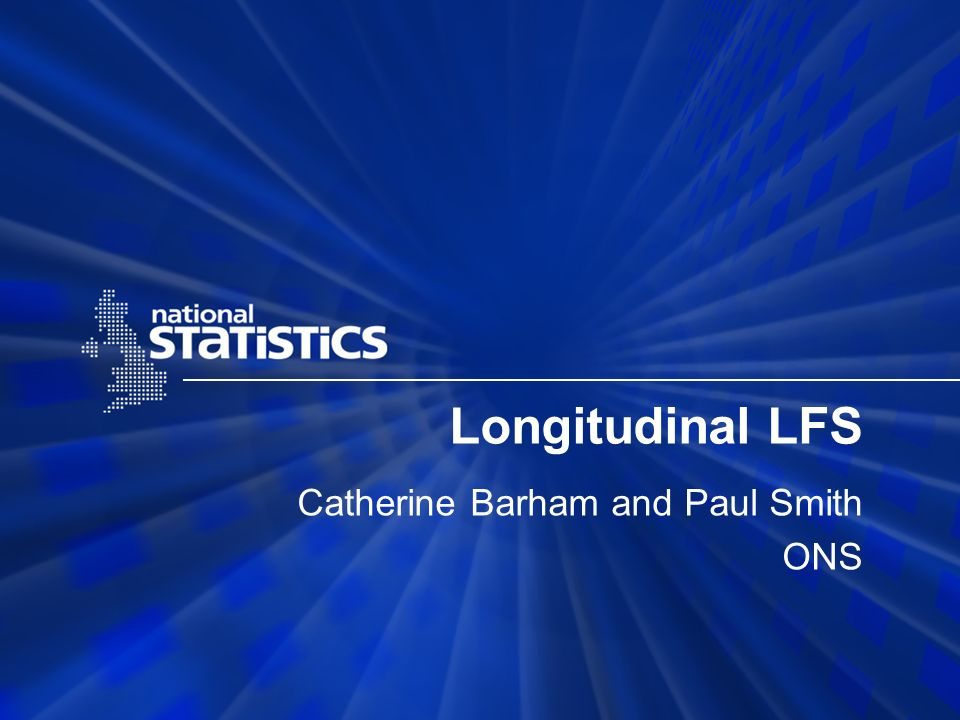 Longitudinal LFS Catherine Barham and Paul Smith ONS