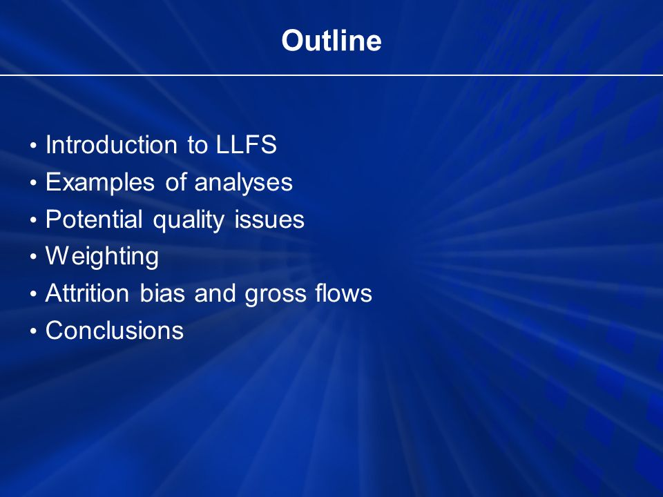 Outline Introduction to LLFS Examples of analyses Potential quality issues Weighting Attrition bias and gross flows Conclusions