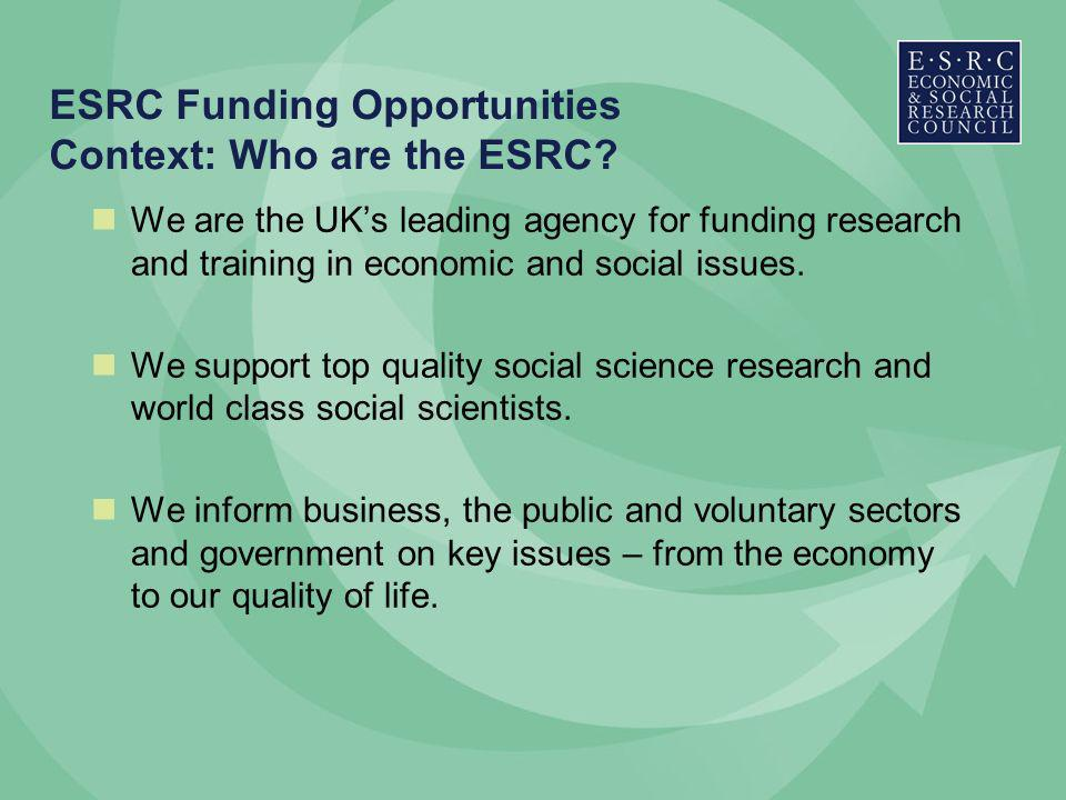ESRC Funding Opportunities Context: Who are the ESRC.