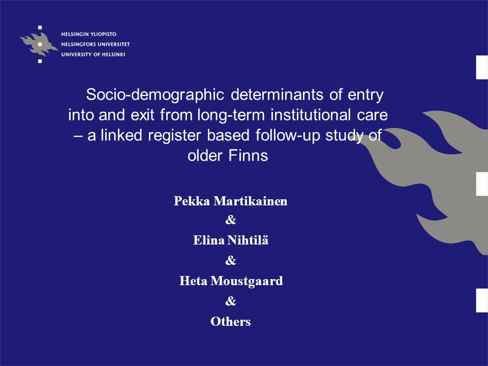 Socio-demographic determinants of entry into and exit from long-term institutional care – a linked register based follow-up study of older Finns Pekka Martikainen & Elina Nihtilä & Heta Moustgaard & Others