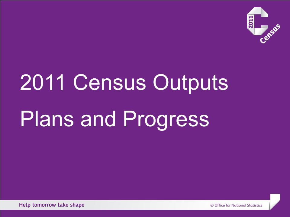 2011 Census Outputs Plans and Progress