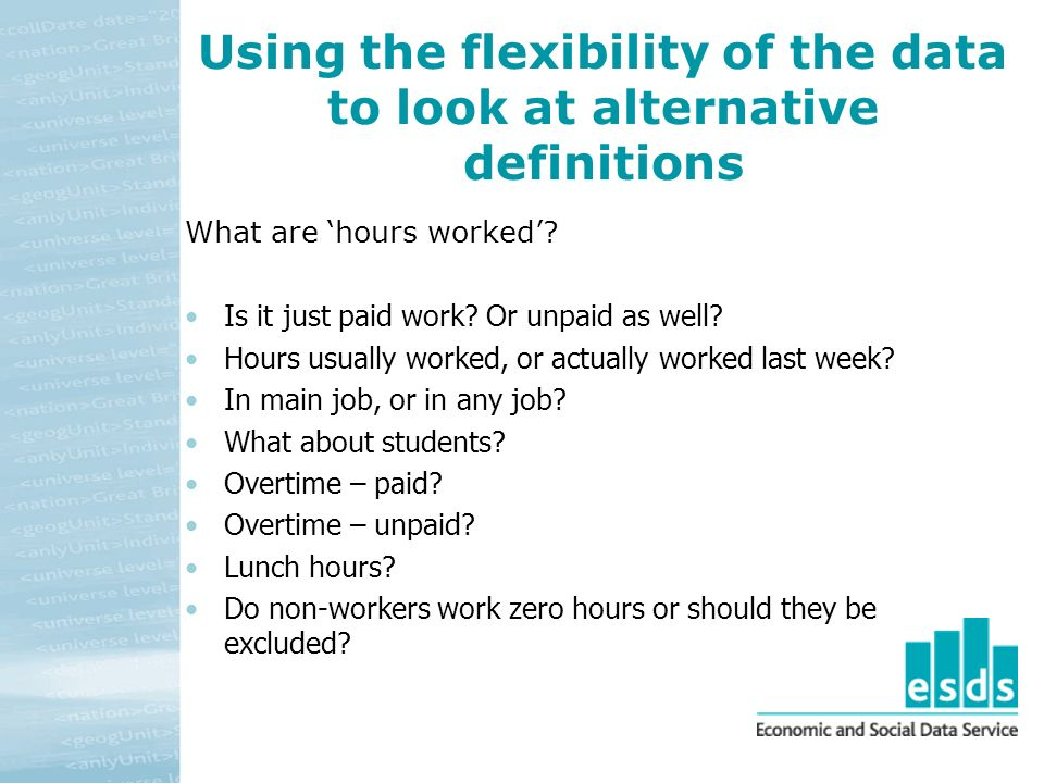 Using the flexibility of the data to look at alternative definitions What are hours worked.