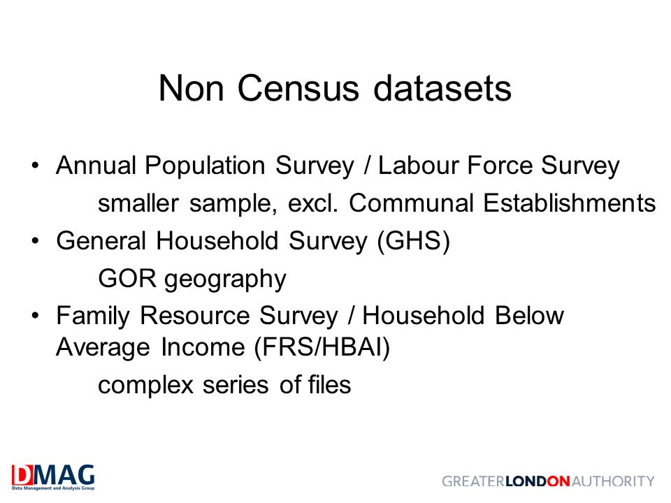 Non Census datasets Annual Population Survey / Labour Force Survey smaller sample, excl.