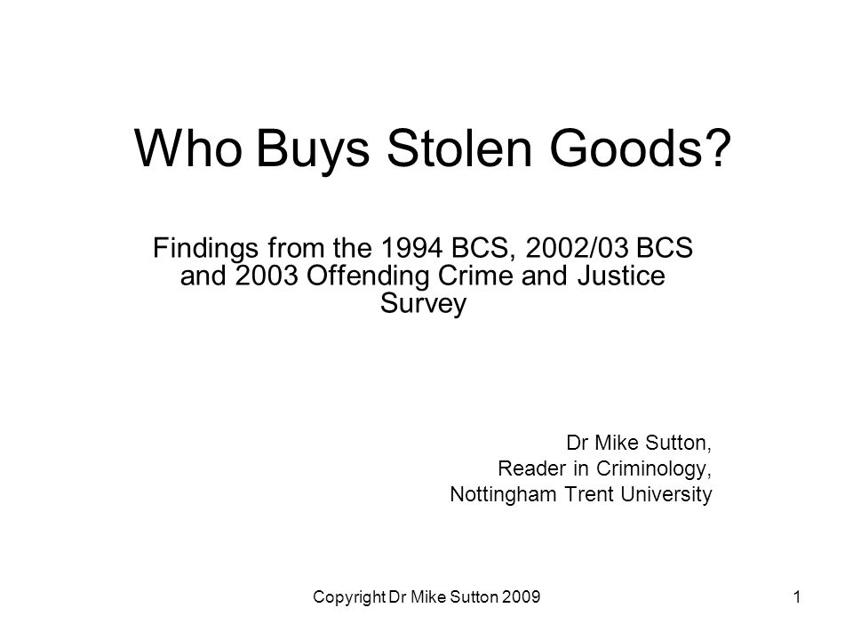 Copyright Dr Mike Sutton 20091 Who Buys Stolen Goods.