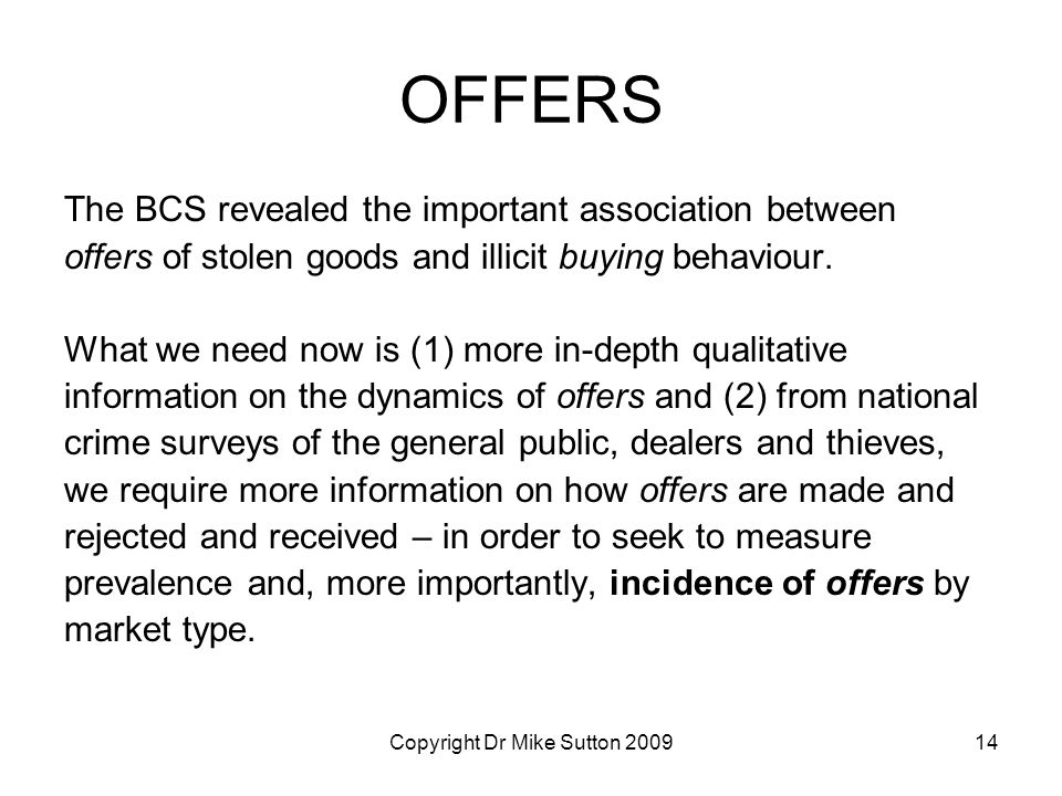 Copyright Dr Mike Sutton 200914 OFFERS The BCS revealed the important association between offers of stolen goods and illicit buying behaviour.
