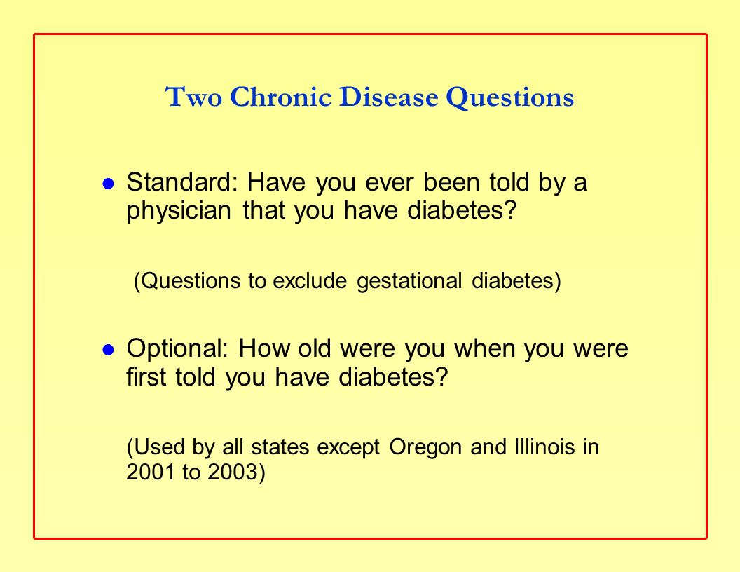 Two Chronic Disease Questions Standard: Have you ever been told by a physician that you have diabetes.