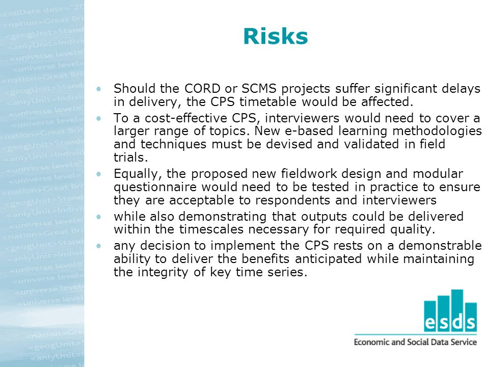 Risks Should the CORD or SCMS projects suffer significant delays in delivery, the CPS timetable would be affected.
