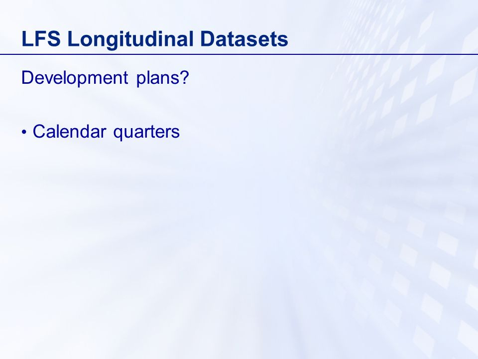 LFS Longitudinal Datasets Development plans Calendar quarters