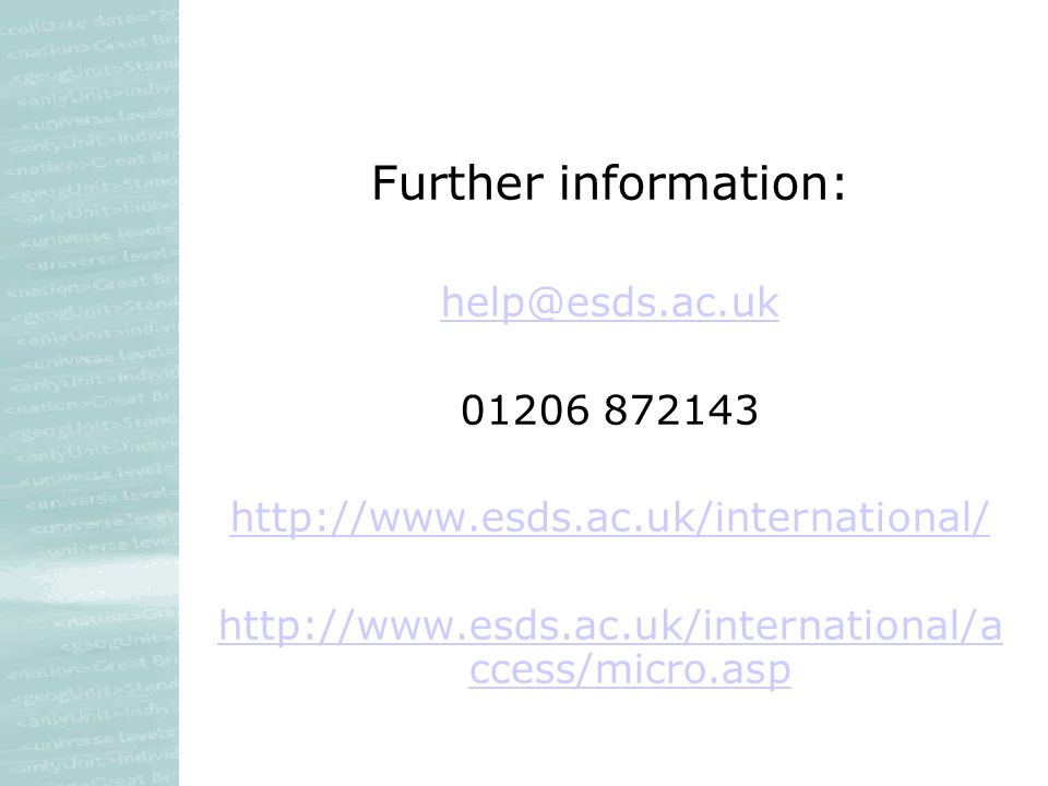 Further information: help@esds.ac.uk 01206 872143 http://www.esds.ac.uk/international/ http://www.esds.ac.uk/international/a ccess/micro.asp