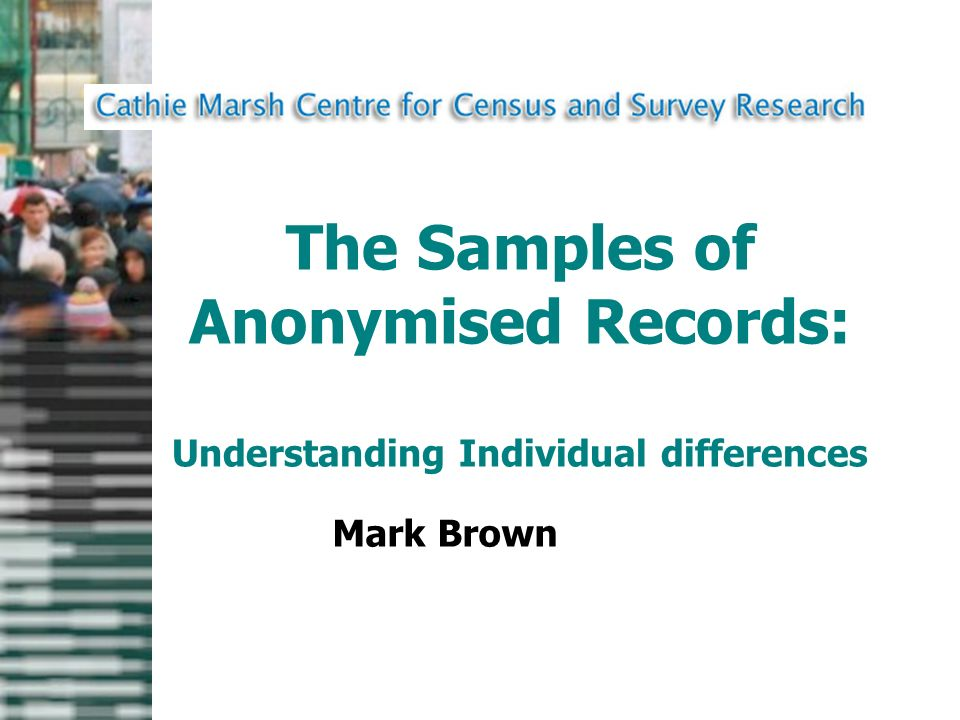 The Samples of Anonymised Records: Understanding Individual differences Mark Brown