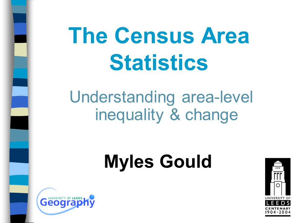 The Census Area Statistics Myles Gould Understanding area-level inequality & change
