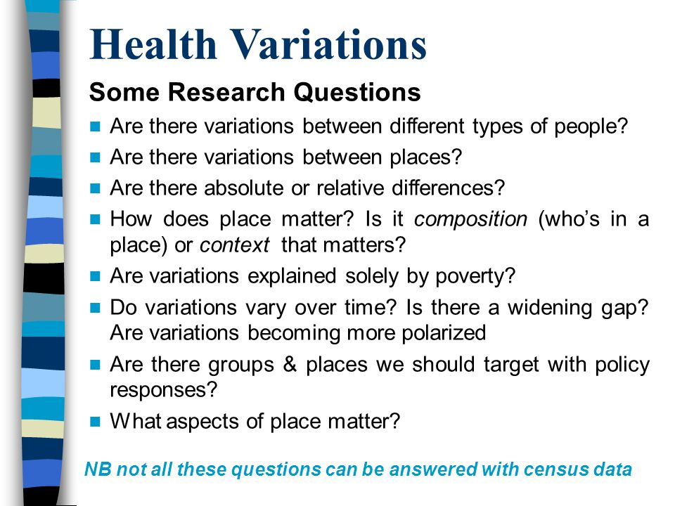 Some Research Questions Are there variations between different types of people.
