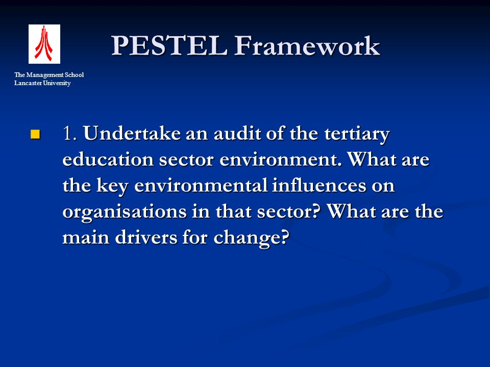 PESTEL Framework 1. Undertake an audit of the tertiary education sector environment.