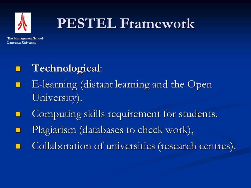 PESTEL Framework Technological: Technological: E-learning (distant learning and the Open University).