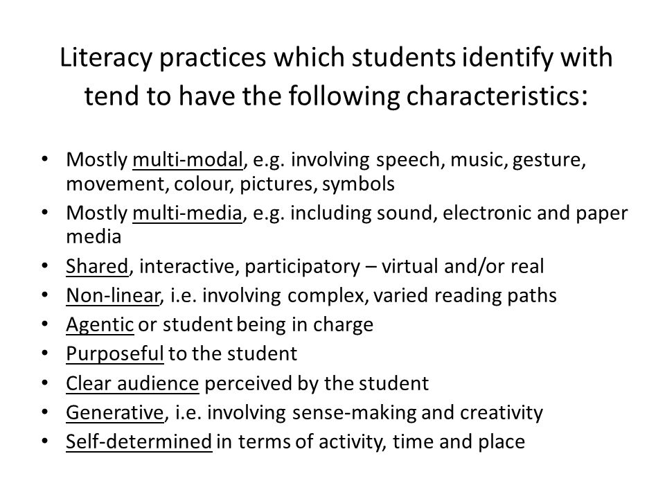 Literacy practices which students identify with tend to have the following characteristics : Mostly multi-modal, e.g.