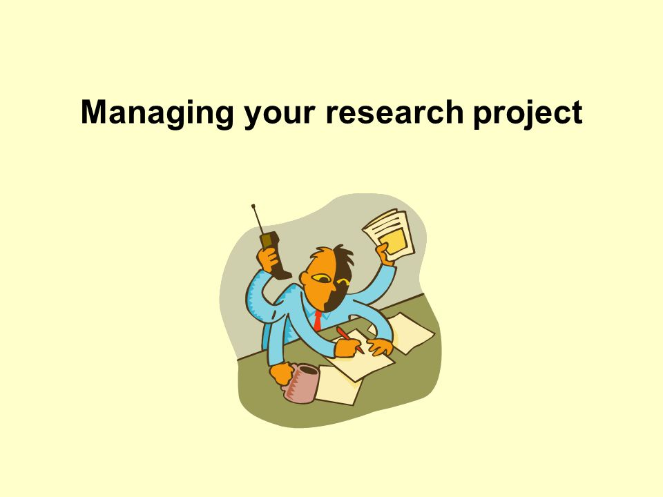 Managing your research project